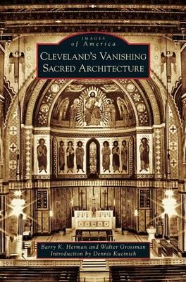 Cleveland's Vanishing Sacred Architecture (Hardback)