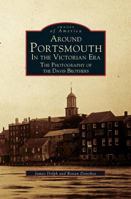 Around Portsmouth in the Victorian Era: The Photography of the Davis Brothers (Hardback)