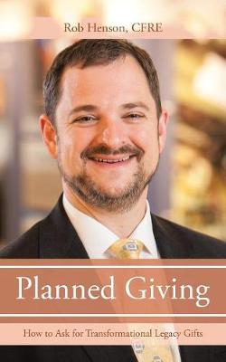 Planned Giving: How to Ask for Transformational Legacy Gifts (Paperback)