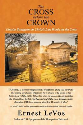 The Cross Before the Crown: Charles Spurgeon on Christ's Last Words on the Cross (Paperback)