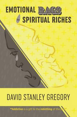 Emotional Rags to Spiritual Riches: A Personal Story of the Rags of Addiction and the Spiritual Gifts of Recovery (Paperback)