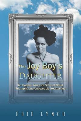 The Joy Boy's Daughter: An Honest, True Life Story of Great Triumphs and Unbearable Heartaches (Paperback)