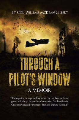 Through a Pilot's Window: Adventures Piloting a B-24 Bomber in the 9th and 344th Bomber Squadron in WWII During the Asian-Pacific, European and African Middle Eastern Campaigns, 1942-1945 (Paperback)
