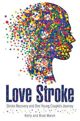 Love Stroke: Stroke Recovery and One Young Couple's Journey (Paperback)