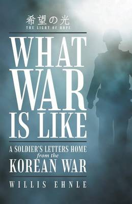 What War Is Like: A Soldier's Letters Home from the Korean War (Paperback)