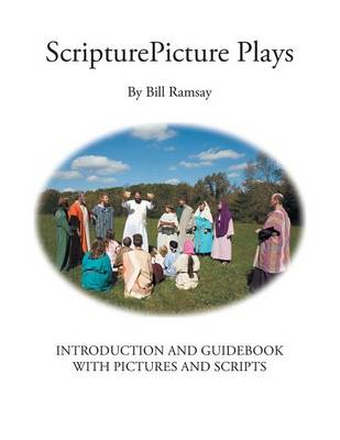 Scripturepicture Plays: Introduction and Guidebook with Pictures and Scripts (Paperback)