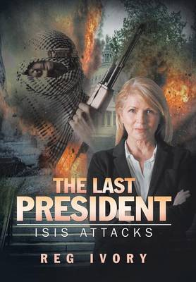 The Last President: Isis Attacks (Hardback)