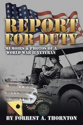 Report for Duty: Memoirs & Photos of a World War II Veteran (Paperback)