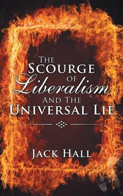 The Scourge of Liberalism and the Universal Lie (Paperback)