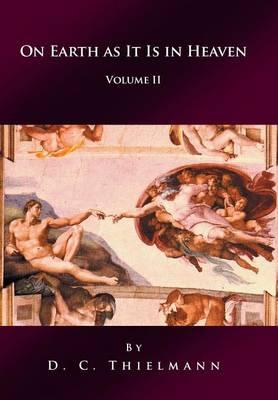 On Earth as It Is in Heaven: Volume II (Hardback)
