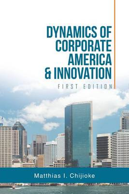 Dynamics of Corporate America & Innovation: First Edition (Paperback)