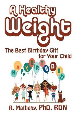 A Healthy Weight: The Best Birthday Gift for Your Child (Paperback)