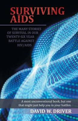 Surviving AIDS: The Many Stories of Survival in Our Twenty-Five Year Battle Against Hiv/AIDS (Paperback)