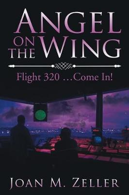Angel on the Wing: Flight 320...Come In! (Paperback)