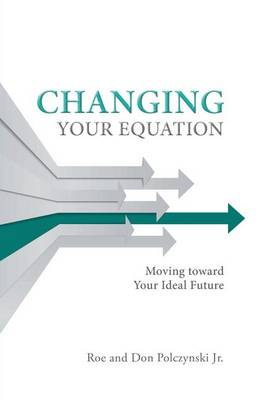 Changing Your Equation: Moving toward Your Ideal Future (Paperback)