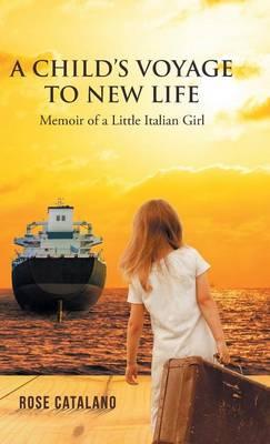 A Child's Voyage to New Life: Memoir of a Little Italian Girl (Hardback)