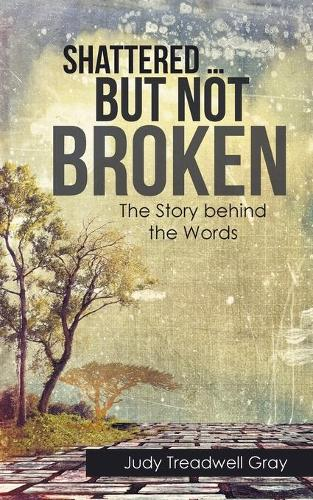 Shattered ... But Not Broken: The Story Behind the Words (Paperback)