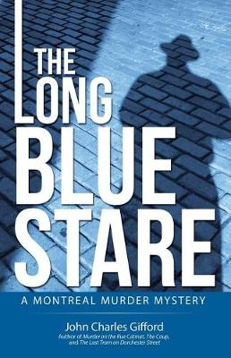 The Long Blue Stare: A Montreal Murder Mystery (Paperback)