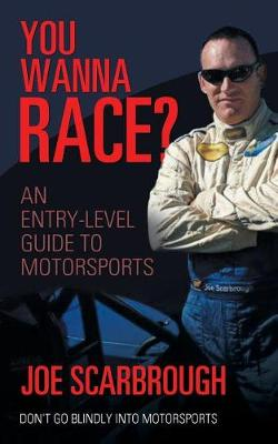 You Wanna Race?: An Entry-Level Guide to Motorsports (Paperback)