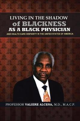 Living in the Shadow of Blackness as a Black Physician and Healthcare Disparity in the United States of America (Paperback)