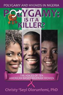 Polygamy: Is It a Killer?: The Voices of Ten American-Based Nigerian Women (Paperback)
