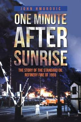 One Minute After Sunrise: The Story of the Standard Oil Refinery Fire of 1955 (Paperback)