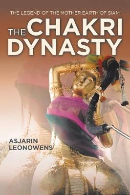 The Chakri Dynasty: The Legend of the Mother Earth of Siam (Paperback)