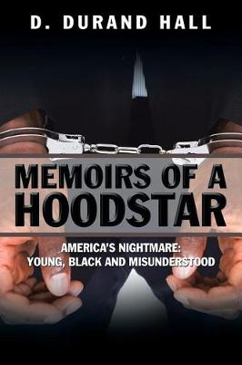 Memoirs of a Hoodstar: America's Nightmare: Young, Black and Misunderstood (Paperback)