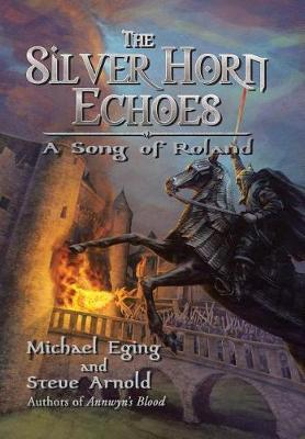 The Silver Horn Echoes: A Song of Roland (Hardback)