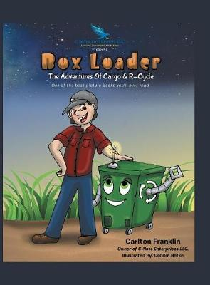Box Loader: The Adventures of Cargo & R-Cycle (Hardback)