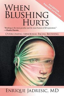 When Blushing Hurts: Overcoming Abnormal Facial Blushing (Paperback)