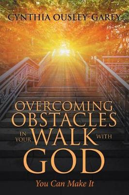 Overcoming Obstacles in Your Walk with God: You Can Make It (Paperback)