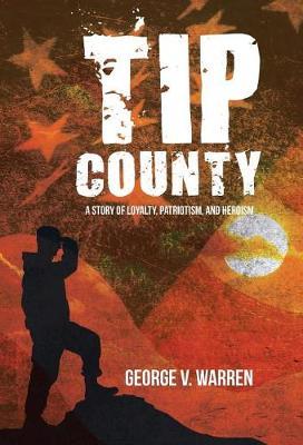 Tip County: A Story of Loyalty, Patriotism, and Heroism (Hardback)