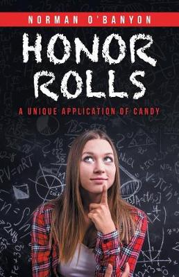 Honor Rolls: A Unique Application of Candy (Paperback)