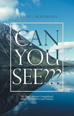 Can You See: We Don't Always Comprehend What We Observe and Witness (Paperback)