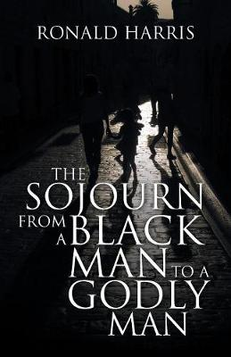 The Sojourn from a Black Man to a Godly Man (Paperback)