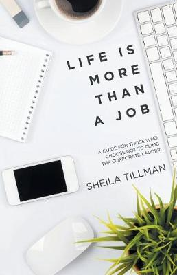 Life Is More Than a Job: A Guide for Those Who Choose Not to Climb the Corporate Ladder (Paperback)