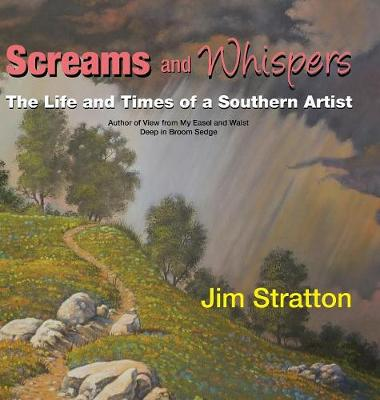 Screams and Whispers: The Life and Times of a Southern Artist (Hardback)