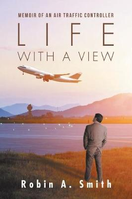 Life with a View: Memoir of an Air Traffic Controller (Paperback)