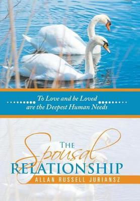 The Spousal Relationship: To Love and Be Loved Are the Deepest Human Needs (Hardback)