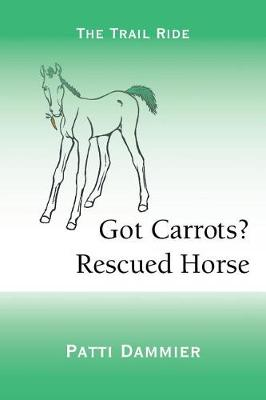 Got Carrots? Rescued Horse: The Trail Ride (Paperback)