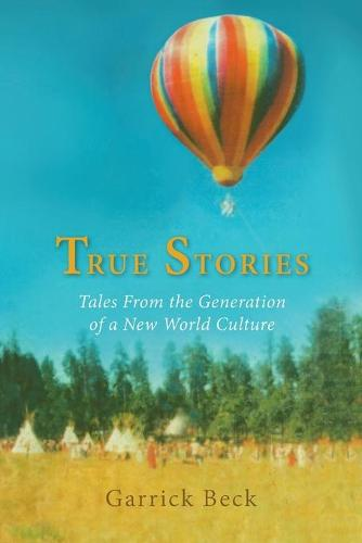 True Stories: Tales from the Generation of a New World Culture (Paperback)