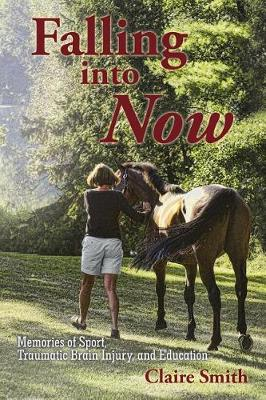 Falling Into Now: Memories of Sport, Traumatic Brain Injury, and Education (Paperback)