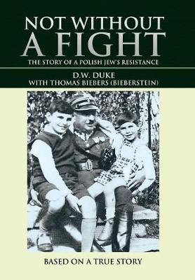 Not Without a Fight: The Story of a Polish Jew's Resistance (Hardback)