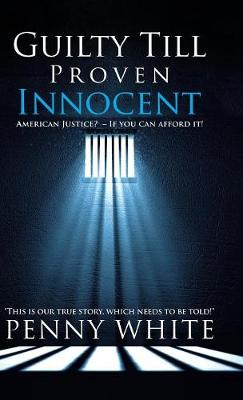Guilty Till Proven Innocent: American Justice? - If You Can Afford It! (Hardback)