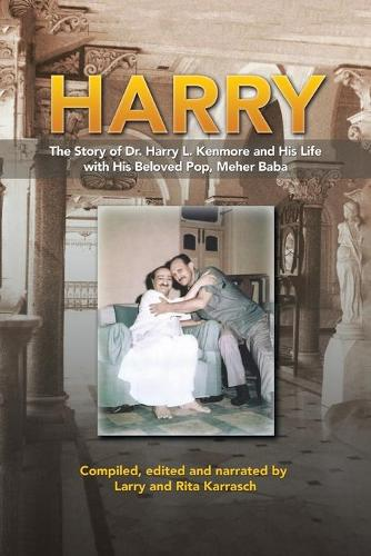 Harry: The Story of Dr. Harry L. Kenmore and His Life with His Beloved Pop, Meher Baba (Paperback)