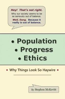 Population, Progress, Ethics: Why Things Look so Haywire (Paperback)
