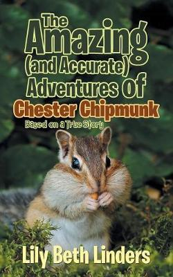 The Amazing (and Accurate) Adventures of Chester Chipmunk: Based on a True Story (Paperback)
