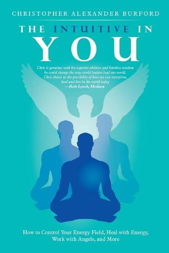 The Intuitive in You: How to Control Your Energy Field, Heal with Energy, Work with Angels, and More (Paperback)