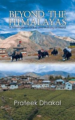 Beyond the Himalayas: A Travelogue of Dolpo and Mustang of Nepal (Paperback)